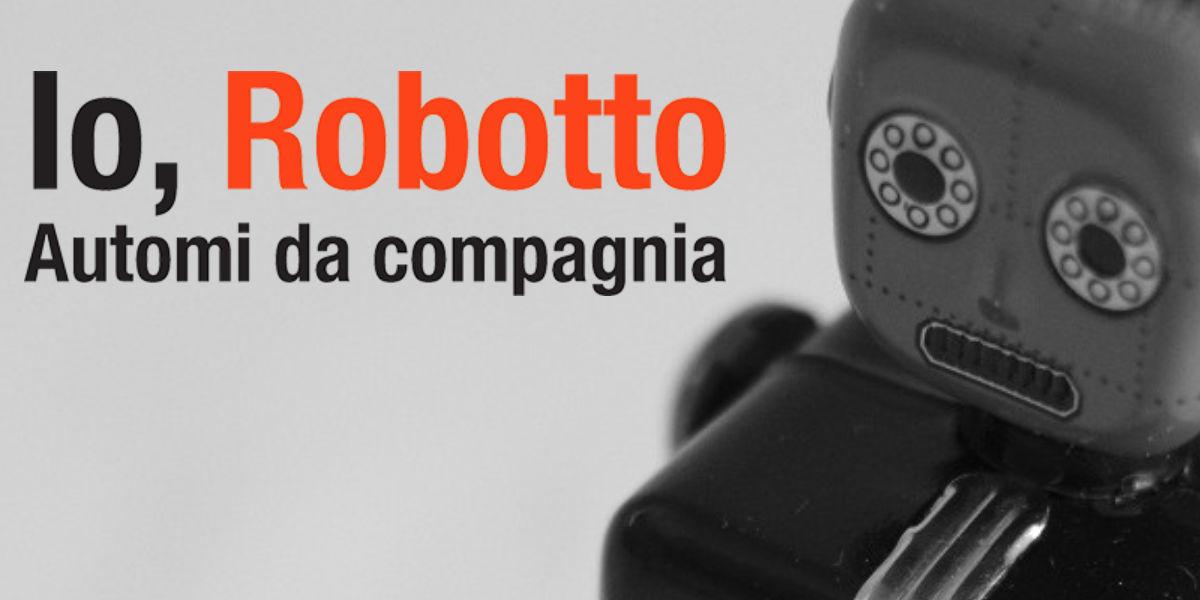 Io, Robotto: arriva a Milano la mostra dedicata alla storia della robotica di intrattenimento